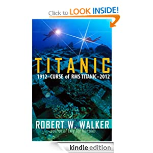Titanic 2012 (Curse of RMS Titanic - an Inspector Alastair Ransom title) Robert W. Walker