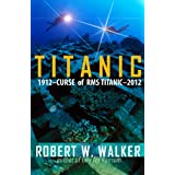 Titanic 2012 (Curse of RMS Titanic - an Inspector Alastair Ransom title) ~ Robert W. Walker