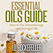 Essential Oils Guide: How to Use Aromatherapy and Essential Oils, Essential Oils and Aromatherapy Series   [J.D. Rockefeller]