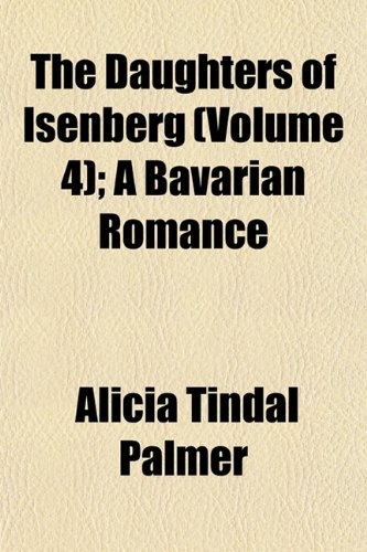 The Daughters of Isenberg (Volume 4); A Bavarian Romance