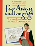 img - for By Monica Edinger - Far Away and Long Ago: Young Historians in the Classroom (12/16/96) book / textbook / text book
