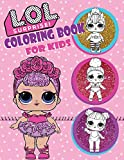 Coloring Book For Kids: L.O.L Surprise Dolls: Over 150 Coloring Pages That Are Perfect for Beginners: For Girls, Boys, and Anyone Who Loves An L.O.L. Surprise!