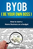 img - for BYOB (Be Your Own Boss): How to Start a Home Business on a Budget book / textbook / text book