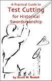 img - for A Practical Guide to Test Cutting for Historical Swordsmanship by Scott M. Rodell (July 14, 2008) Paperback book / textbook / text book