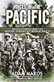 Voices of the Pacific: Untold Stories from the Marine Heroes of World War II by Adam Makos (April 2 2013)