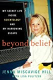 Beyond Belief: My Secret Life Inside Scientology and My Harrowing Escape by Hill, Jenna Miscavige, Lisa Pulitzer (2013) Hardcover