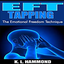 EFT Tapping: The Emotional Freedom Technique Audiobook by K.L. Hammond Narrated by Michael Hatak