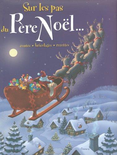 Sur les pas du Père Noël... : contes, bricolages, recettes