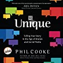 Unique: Telling Your Story in the Age of Brands and Social Media (       UNABRIDGED) by Phil Cooke Narrated by Phil Cooke