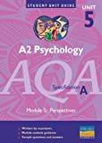 Mike Cardwell A2 Psychology AQA (A): Unit 5 (Student Unit Guides) Module 5: Perspectives