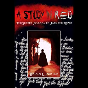 A Study in Red: The Secret Journal of Jack the Ripper | [Brian L. Porter]