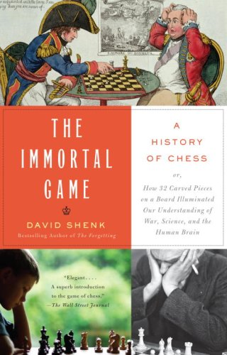The Immortal Game: A History of Chess or How 32 Carved Pieces on a Board Illuminated Our Understanding of War, Art, Science, and the Huma