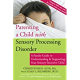 Parenting a Child with Sensory Processing Disorder: A Family Guide to Understanding and Supporting Your Sensory-Sensitive Child ~ Christopher R. Auer