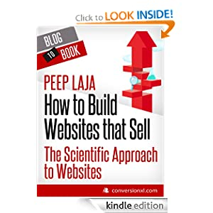 How to Build Websites that Sell: The Scientific Approach to Websites Peep Laja