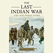 The Last Indian War: The Nez Perce Story: Pivotal Moments in American History | [Elliott West]
