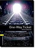 img - for Oxford Bookworms Library: One-Way Ticket - Short Stories: Level 1: 400-Word Vocabulary (Oxford Bookworms Library; Stage 1, Human Interest) book / textbook / text book