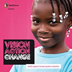 Vision Action Change (Artists Against Female Genital Mutilation)