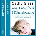 My Dad's a Policeman Audiobook by Cathy Glass Narrated by Denica Fairman