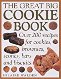 The Great Big Cookie Book: Over 200 Recipes for Cookies, Brownies, Scones, Bars and Biscuits (157215490X) by Walden, Hilaire