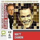 Enough Rope with Andrew Denton: Matt Damon Radio/TV Program by Andrew Denton Narrated by Matt Damon
