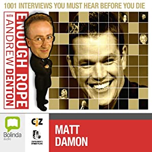 Enough Rope with Andrew Denton: Matt Damon Radio/TV Program