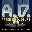 A.D. After Disclosure: When the Government Finally Reveals the Truth about Alien Contact Audiobook by Bryce Zabel, Richard M. Dolan Narrated by Kevin Foley