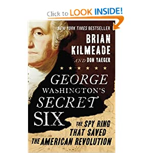 George Washington's Secret Six: The Spy Ring That Saved the American Revolution by