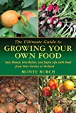 Monte Burch The Ultimate Guide to Growing Your Own Food: Save Money, Live Better, and Enjoy Live with Food from Your Garden or Orchard (Ultimate Guide To... (Skyhorse))
