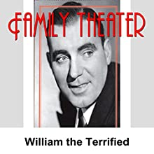 Family Theater: William the Terrified  by Radio Spirits Narrated by Fred Allen, Dennis Day