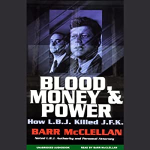 Blood, Money, and Power: How L.B.J. Killed J.F.K. | [Barr McClellan]