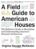 img - for A Field Guide to American Houses (Revised): The Definitive Guide to Identifying and Understanding America's Domestic Architecture book / textbook / text book