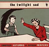 Fourteen Autumns & Fifteen Winters - The Twilight Sad