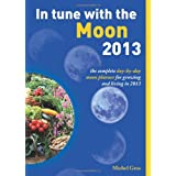 In Tune With The Moon 2013: The Complete Day-by-Day Planner for Growing and Living in 2013by Michel Gros