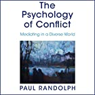 The Psychology of Conflict: Mediating in a Diverse World Audiobook by Paul Randolph Narrated by Philip Franks