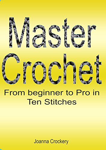 Free Kindle Book : Master Crochet: From beginner to pro in 10 stitches!