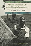 img - for African American Life in the Georgia Lowcountry: The Atlantic World and the Gullah Geechee (Race in the Atlantic World, 1700-1900) book / textbook / text book