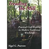 Treading the Mill: Practical CraftWorking in Modern Traditional Witchcraftby Nigel G. Pearson