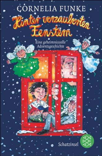 Cornelia Funke - Hinter verzauberten Fenstern: Eine geheimnisvolle Adventsgeschichte