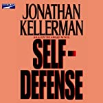Self-Defense (       UNABRIDGED) by Jonathan Kellerman Narrated by Alexander Adams