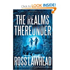 The Realms Thereunder (An Ancient Earth) by Ross Lawhead