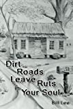 img - for Dirt Roads Leave Ruts in Your Soul book / textbook / text book