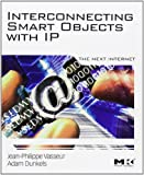 img - for Interconnecting Smart Objects with IP: The Next Internet by Jean-Philippe Vasseur, Adam Dunkels (2010) Paperback book / textbook / text book