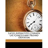 Lacus Asphaltites: Carmen Lat. Cancellarii Præmio Donatum (Latin Edition)