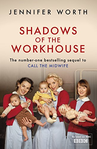 Jennifer Worth - Shadows Of The Workhouse: The Drama Of Life In Postwar London