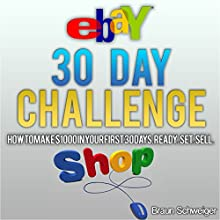 eBay 30 Day Challenge: How to Make $1000 in Your First 30 Days Ready - Set - Sell (       UNABRIDGED) by Braun Schweiger Narrated by Michael C. Thatcher