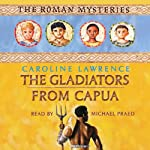 The Gladiators from Capua: Roman Mysteries, Book 8 | Caroline Lawrence