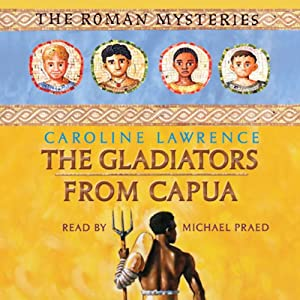 The Gladiators from Capua: Roman Mysteries, Book 8 | [Caroline Lawrence]