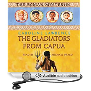 The Gladiators from Capua: Roman Mysteries, Book 8