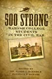 img - for 500 Strong: Wabash College Students in the Civil War book / textbook / text book