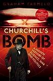Churchill's Bomb: A Hidden History of Science, War and Politics